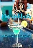 Mes cocktails mon livre de recettes: Carnet de recettes de cocktails...