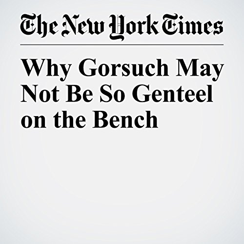 Why Gorsuch May Not Be So Genteel on the Bench copertina