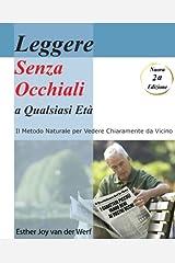 Leggere Senza Occhiali a Qualsiasi Eta': Il Modo Naturale Per Ottenere Una Vista Nitida Da Vicino (Italian Edition) Paperback