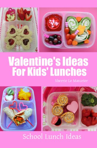 Valentine's Ideas for Kids' Lunches (School Lunch Ideas) (English Edition) PDF Books