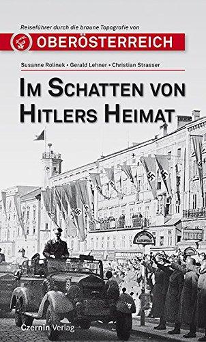 Im Schatten von Hitlers Heimat: Reiseführer in die braune Topographie von Oberösterreich