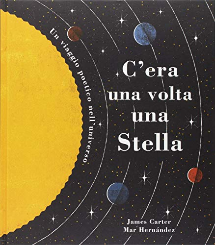 C'era una volta una stella. Un viaggio poetico nell'universo. Ediz. a colori