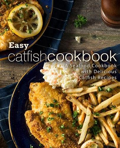 Easy Catfish Cookbook: A Seafood Cookbook with Delicious Catfish Recipes