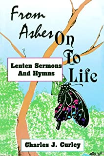 From Ashes on to Life: Lenten Sermons and Hymns