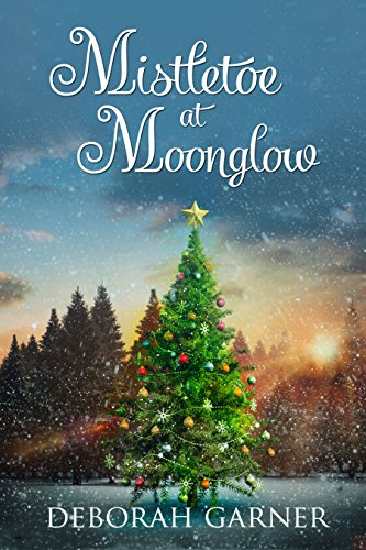 Mistletoe at Moonglow (The Moonglow Christmas Book 1) by [Deborah Garner]