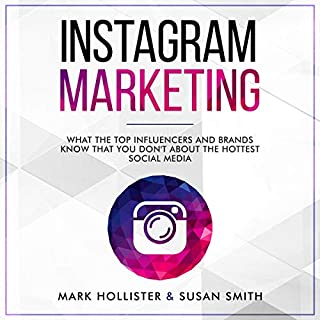 Instagram Marketing: What the Top Influencers and Brands Know That You Don't About the Hottest Social Media                   By:                                                                                                                                 Susan Smith,                                                                                        Mark Hollister                               Narrated by:                                                                                                                                 Heath Douglass                      Length: 3 hrs and 2 mins     40 ratings     Overall 4.3