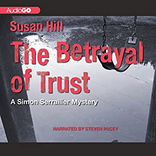 The Betrayal of Trust     A Chief Superintendent Simon Serrailler Mystery, Book 6              By:                                                                                                                                 Susan Hill                               Narrated by:                                                                                                                                 Steven Pacey                      Length: 11 hrs and 40 mins     261 ratings     Overall 4.3