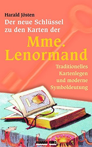 Der neue Schlüssel zu den Karten der Mme. Lenormand: Traditionelles Kartenlegen und moderne Symboldeutung