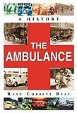 Bell, R: The Ambulance: A History - Ryan Corbett Bell