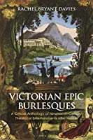 Victorian Epic Burlesques: A Critical Anthology of Nineteenth-century Theatrical Entertainments After Homer (Bloomsbury Studies in Classical Reception)