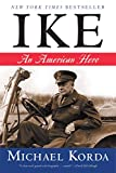 NONFICTION Biography IKE An American Hero by Michael Korda Dwight David Eisenhower America's Greatest General A Sweeping and Enthralling Biography
