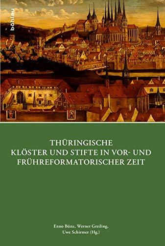Thüringische Klöster und Stifte in vor- und frühreformatorischer Zeit (Quellen und Forschungen zu Thüringen im Zeitalter der Reformation)