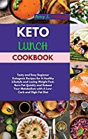 Keto Lunch Cookbook: Tasty and Easy Beginner Ketogenic Recipes for A Healthy Lifestyle and Losing Weight Fast. Burn Fat Quickly and Reboot Your Metabolism with A Low-Carb and High-Fat Diet