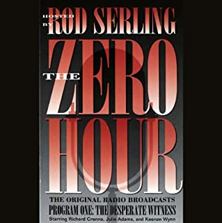 The Zero Hour, Program One     The Desperate Witness              By:                                                                                                                                 Rod Serling                               Narrated by:                                                                                                                                 Richard Crenna,                                                                                        Julie Adams,                                                                                        Keenan Wynn                      Length: 1 hr and 47 mins     15 ratings     Overall 4.5