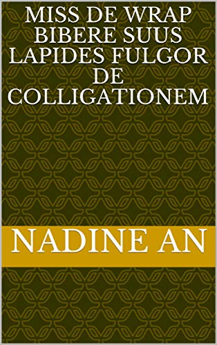miss de wrap bibere suus lapides fulgor de colligationem (Italian Edition)