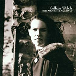 Hell Among the Yearlings by Gillian Welch Original recording reissued edition (2001) Audio CD