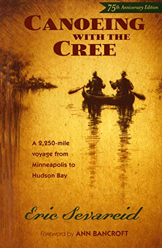 Compare Textbook Prices for Canoeing with the Cree: 75th Anniversary Edition 1 Edition ISBN 9780873515337 by Sevareid, Eric,Bancroft, Ann