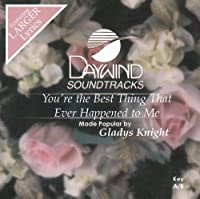 You're The Best Thing That Ever Happened To Me [Accompaniment/Performance Track] by Made Popular By: Gladys Knight