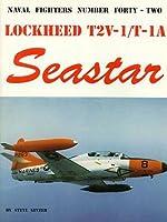 Lockheed T2V-1/T-Ia Seastar (Naval Fighters Series # 42)
