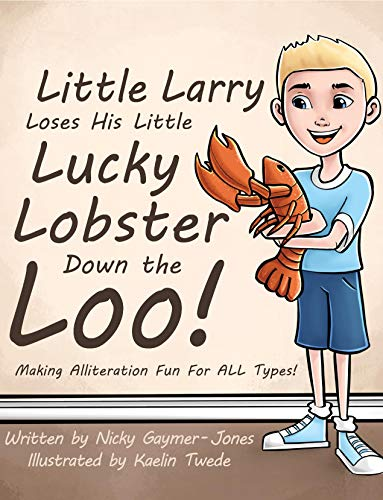 Little Larry Loses His Little Lucky Lobster Down The Loo: Making Alliteration Fun For All Types (Alliteration Series) (English Edition)