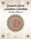 Léonard de Vinci - Les machines & inventions du Codex Atlanticus