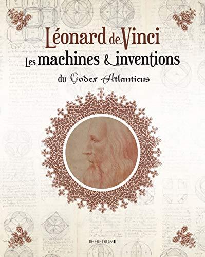 Léonard de Vinci : Les machines & inventions du Codex Atlanticus