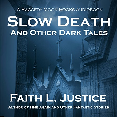 Slow Death and Other Dark Tales Audiobook By Faith L. Justice cover art