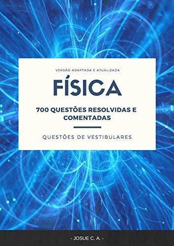 FÍSICA: 700 QUESTÕES RESOLVIDAS E COMENTADAS DE VESTIBULARES
