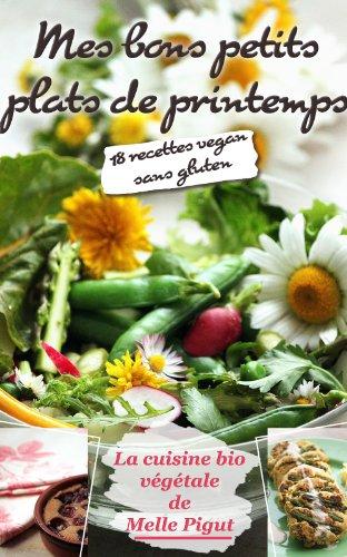 Mes Bons Petits Plats de Printemps: 18 recettes vegan sans gluten (La Cuisine Bio Végétale de Melle Pigut t. 2)