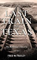 Last Train to Texas: My Railroad Odyssey (Railroads Past and Present)