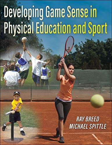 Compare Textbook Prices for Developing Game Sense in Physical Education and Sport First Edition ISBN 9781492594147 by Breed, Ray,Spittle, Michael