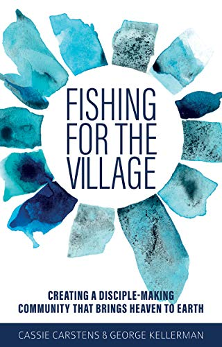 Fishing for the Village: Creating a disciple-making community that brings heaven to earth
