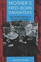 Mother's First-Born Daughters: Early Shaker Writings on Women and Religion (Religion in North America)