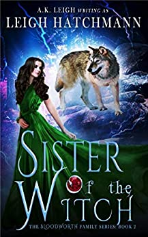 Sister of the Witch: Book 2 in the Bloodworth Family paranormal romance series by [Leigh Hatchmann, A.K. Leigh]