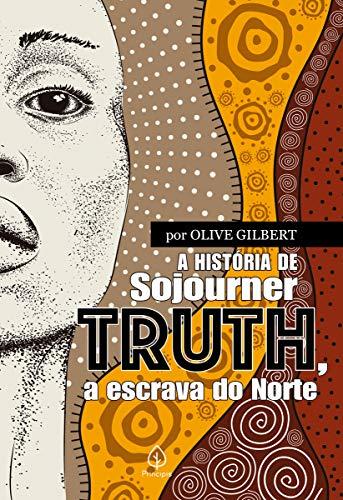 A história de Sojourner Truth, a escrava do Norte