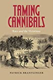 Taming Cannibals: Race and the Victorians - Patrick Brantlinger