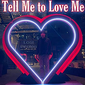 Tell Me to Love Me