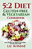 5:2 Diet Gluten-Free Vegetarian Cookbook: All the Recipes You Need to Lose Weight - 5:2 Quick Start