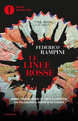 Le linee rosse: Uomini, confini, imperi: le carte geografiche che raccontano il mondo in cui viviamo