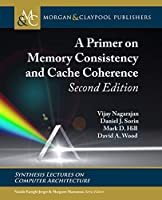 A Primer on Memory Consistency and Cache Coherence (Synthesis Lectures on Computer Architecture)