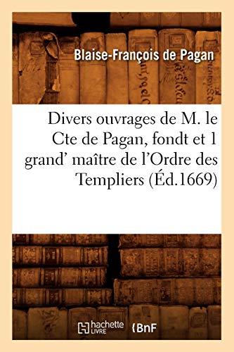 Divers ouvrages de M. le Cte de Pagan, fondt et 1 grand' maître de l'Ordre des Templiers (Éd.1669) PDF Books