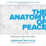 The Anatomy of Peace, Third Edition: Resolving the Heart of Conflict