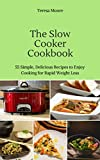 The Slow Cooker Cookbook: 55 Simple, Delicious Recipes to Enjoy Cooking for Rapid Weight Loss...