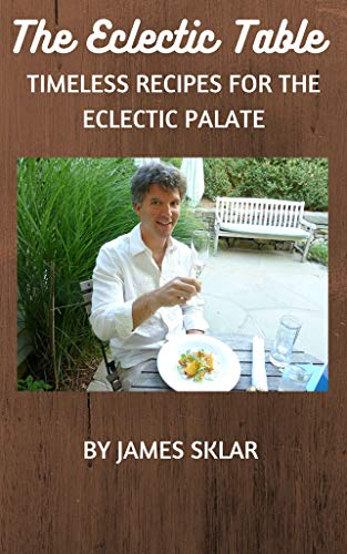 The Eclectic Table: Timeless Recipes For The Eclectic Palate