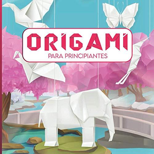 Origami para principiantes: 40 plantillas fáciles con instrucciones paso a paso, una...