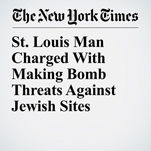 St. Louis Man Charged With Making Bomb Threats Against Jewish Sites copertina