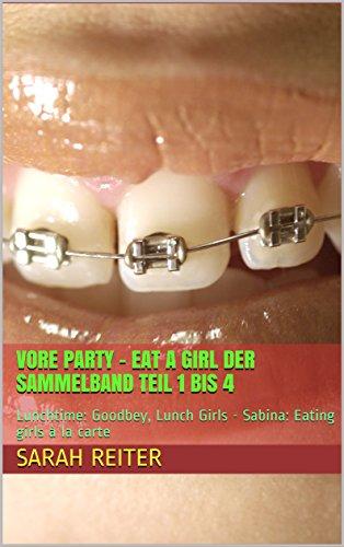 Vore Party - Eat a girl DER SAMMELBAND Teil 1 bis 8: Lunchtime: Goodbey, Lunch Girls - Sabina: Eating girls à la carte (German Edition)