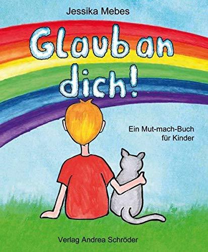 Glaub an dich!: Ein Mut-mach-Buch für Kinder