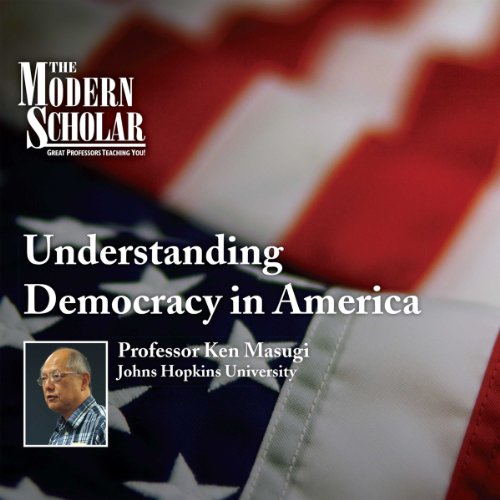 The Modern Scholar: Understanding Democracy in America cover art