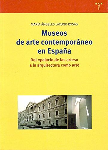 """Museos de arte contemporáneo en España:: Del """"Palacio de las Artes"""" a la arquitectura como arte: 93 (Biblioteconomía y Administración Cultural)"""